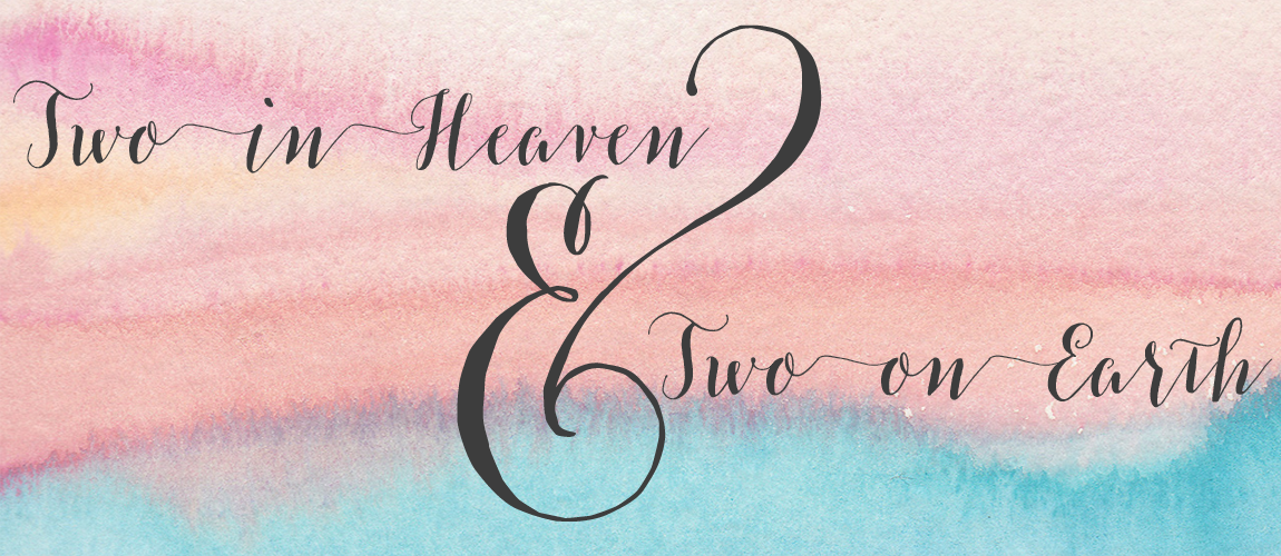 Two in Heaven & Two on Earth