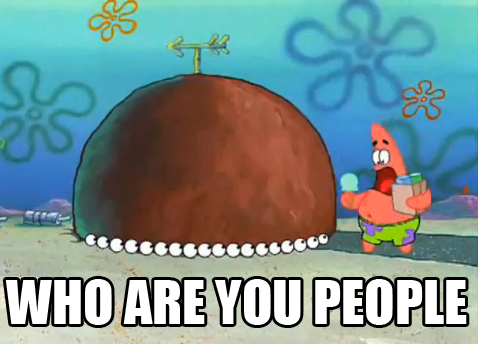 Who Are You People? - Patrick Star