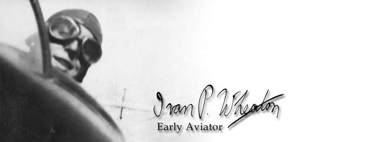 Ivan P. Wheaton, Early Aviator.