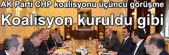 AK Parti CHP koalisyonu ucuncu gorusme Koalisyon kuruldu gibi