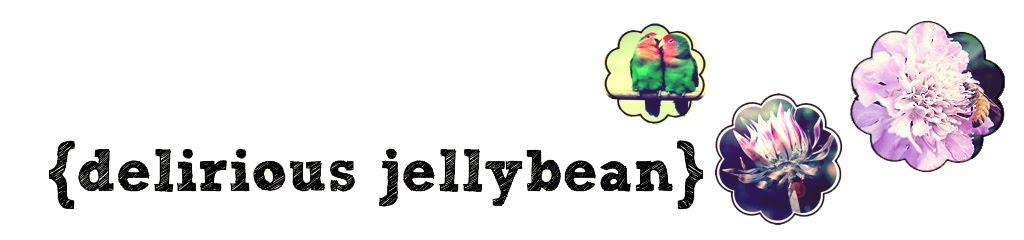 {delirious jellybean}