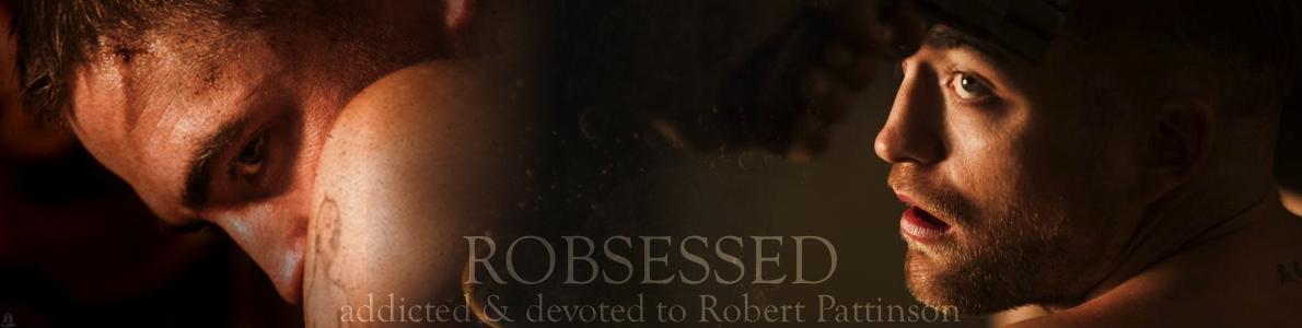 ROBsessed™  - Addicted to Robert Pattinson