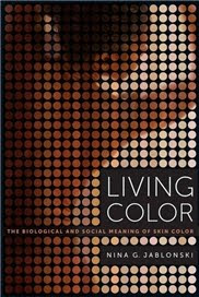 Living Color: The Biological and Social Meaning of Skin Color by Nina G. Jablonski