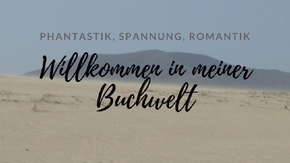 Phantastik,Spannung,Romantik - Willkommen in meiner Buchwelt