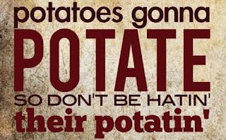 potatoes gonna potate funny