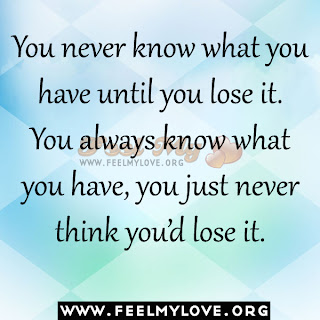 You never know what you have until you lose it