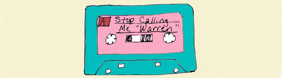 Stop Calling Me Warren