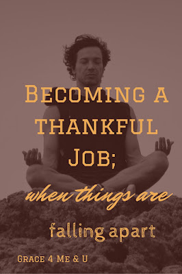 Becoming a thankful Job: when things are falling apart.