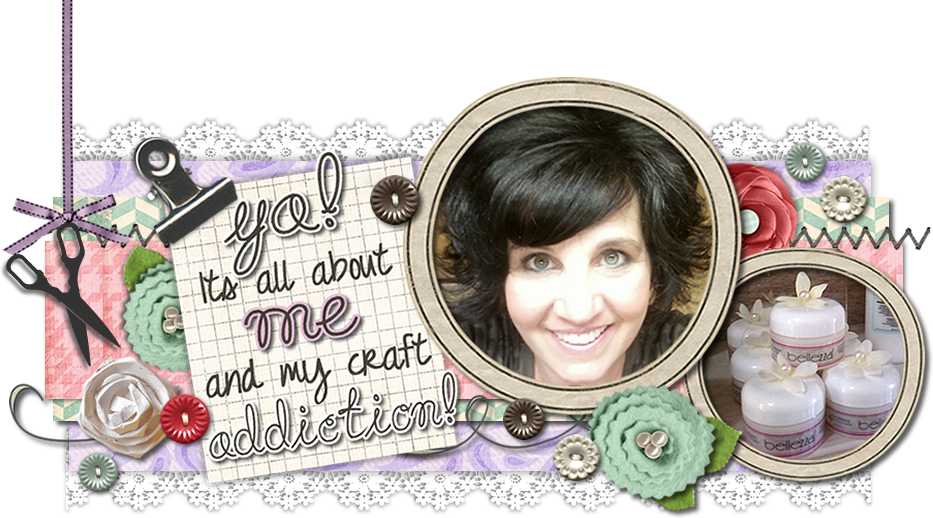 Ya! It's All About Me and My Craft Addiction
