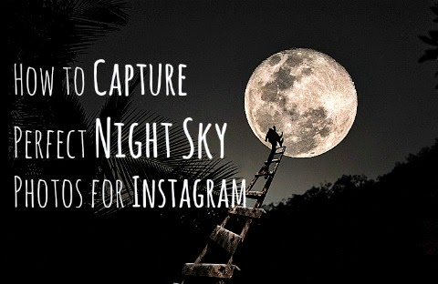 How to capture perfect night sky photos for Instagram via instagramfanatic.blogspot.com Instagram tips