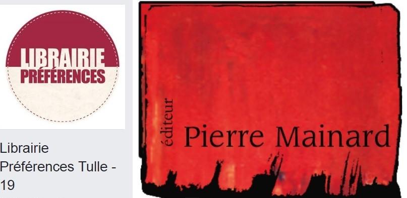 JEUDI 26 AVRIL 2018, 18H00, LIBRAIRIE PRÉFÉRENCES, TULLE avec Pierre MAINARD Éditeur