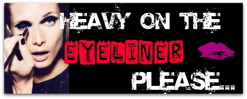 Heavy on the Eyeliner Please...