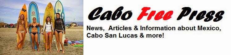 CABO FREE PRESS - News From Los Cabos to Tijuana, Mexico & Beyond! A Travelers Times Publication
