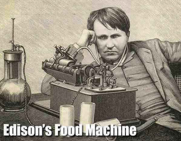Thomas Edison's Food Machine