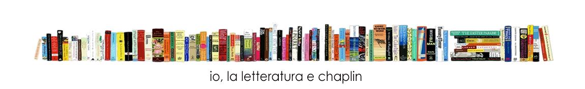 Io, la letteratura e Chaplin
