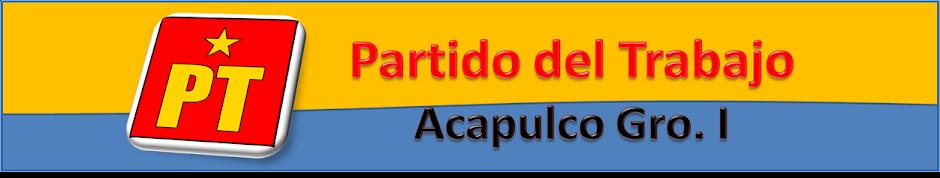PARTIDO DEL TRABAJO ACAPULCO GRO. I