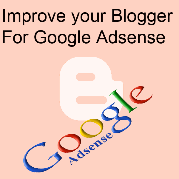 6 Ways To Improve Your Blogger For Google Adsense