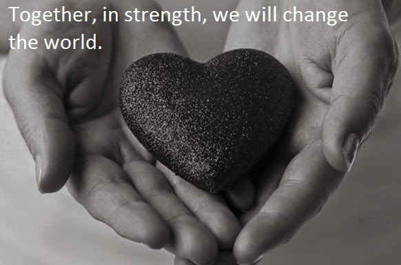 Together, in strength, we will change the world.