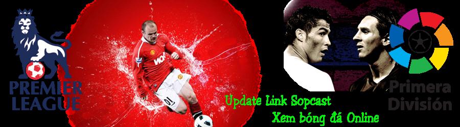 Xem bóng đá online: Ngoại hạng Anh, Cúp C1, Laliga, ... Link Sopcast, TVU, ...