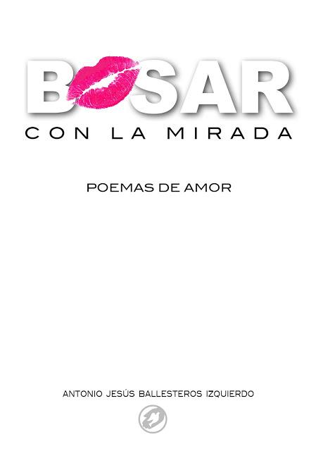"""Descárgate gratis en PDF mi libro de poesía: """"BESAR CON LA MIRADA"""". Haz click sobre esta portada."""