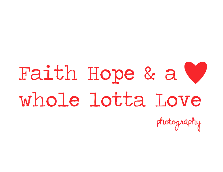 Faith Hope &amp; a whole lotta Love
