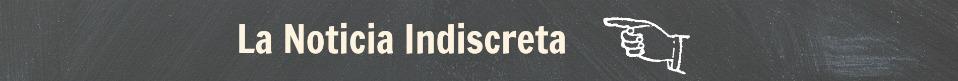 La Noticia Indiscreta