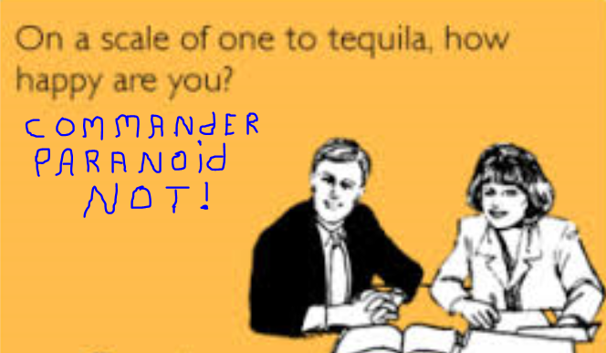 Never mix Tequila and Commader Paranoid or you'll get a nut who yells shit at passing cars.