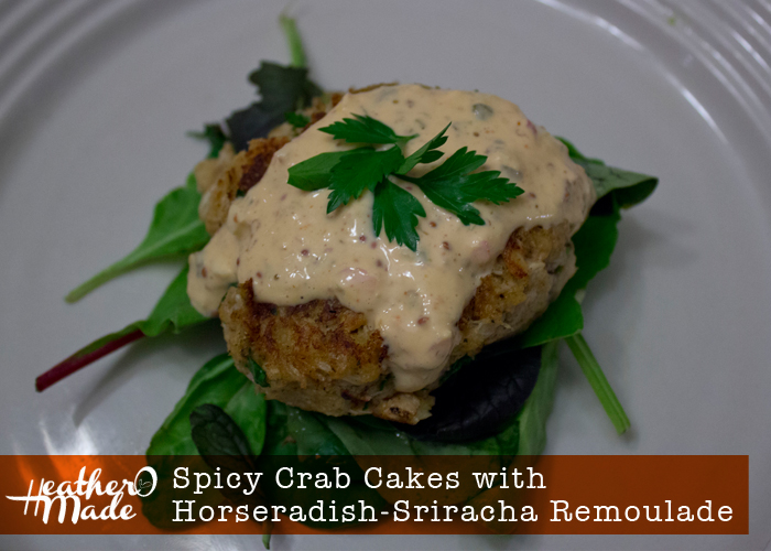 Heather O Made: Spicy Crab Cakes with Horseradish-Sriracha Remoulade