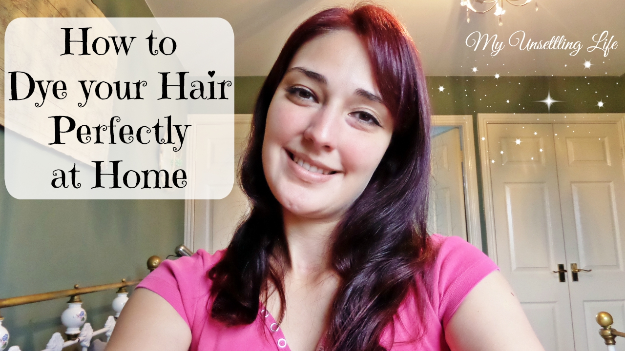 My Unsettling Life: How to dye your hair perfectly at home