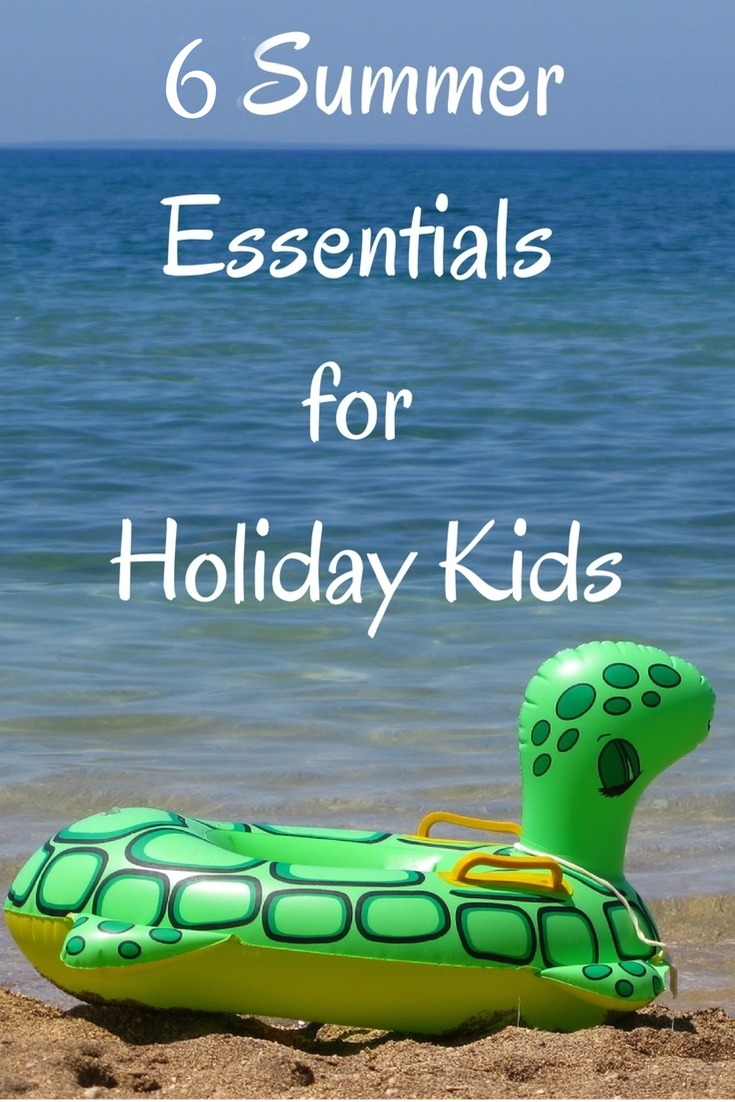 6 Summer Essentials for Holiday Kids