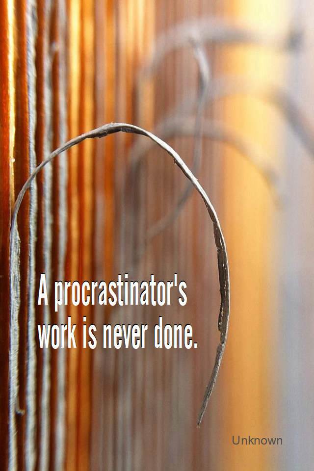 visual quote - image quotation for PROCRASTINATION - A procrastinator's work is never done. - Unknown