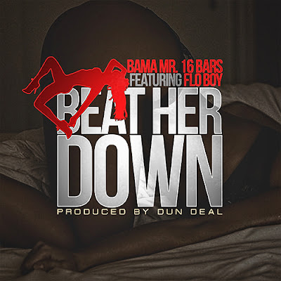 Beat Her Down by BAMA mr 16 bars ft Flo Boy produced by DunDeal @ErryDayHipHopTV @SendMeHipHop @KushMixtapez