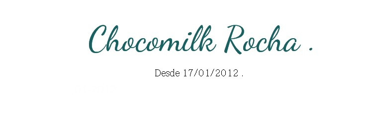 Chocomilk Rocha .