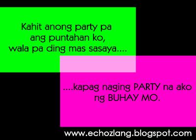 wala pa ding mas sasaya kapag naging PARTY na ako ng BUHAY mo.