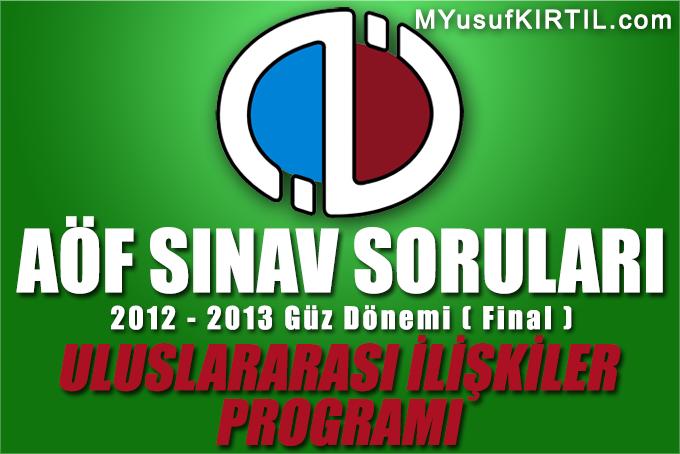 Açıköğretim Fakültesi ( AÖF ) Uluslararası İlişkiler Bölümü 2012 - 2013 Güz Dönemi Dönem Sonu Sınavı ( Final ) Soruları İndir