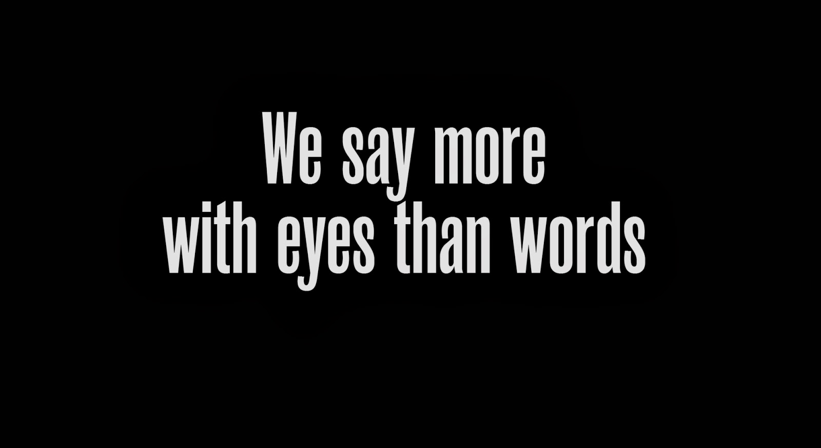 We say more with eyes than words