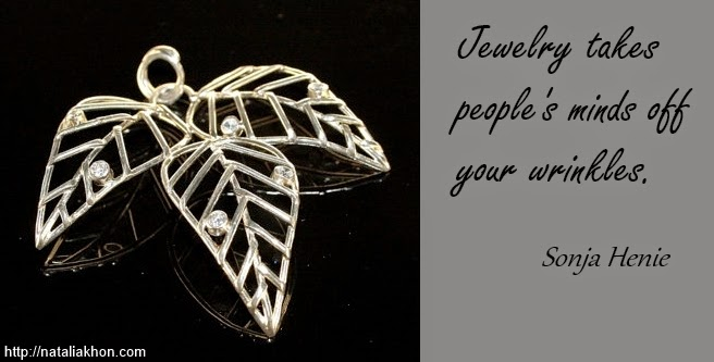 Jewelry takes people's minds off your wrinkles. Sonja Henie