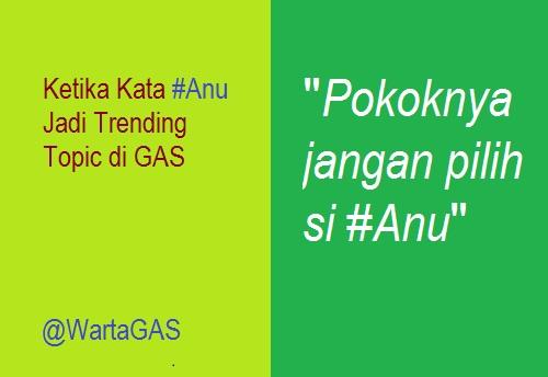 Ketika Kata #Anu Jadi Trending Topic di GAS