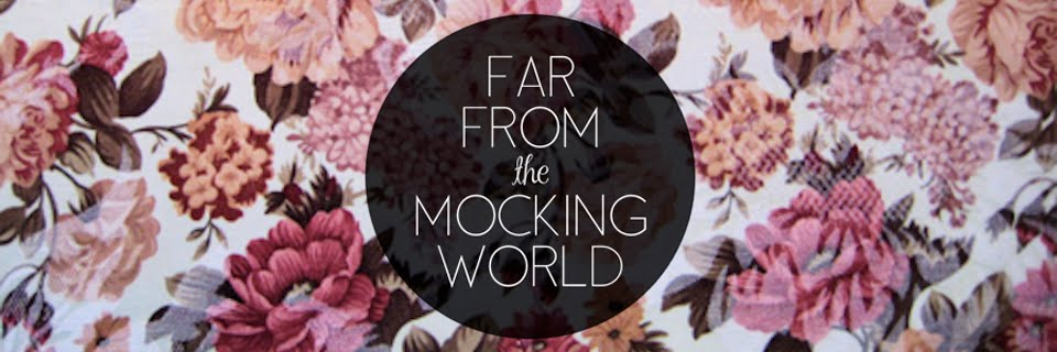 far from the mocking world