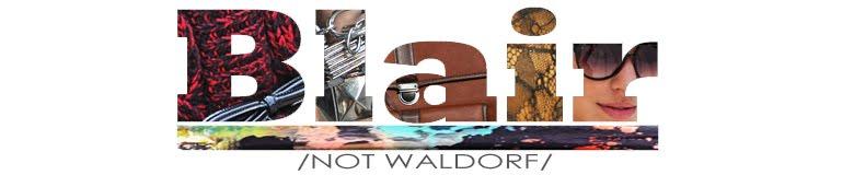 Blair, Not Waldorf