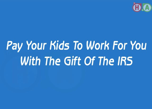 Pay Your Kids To Work For IRS