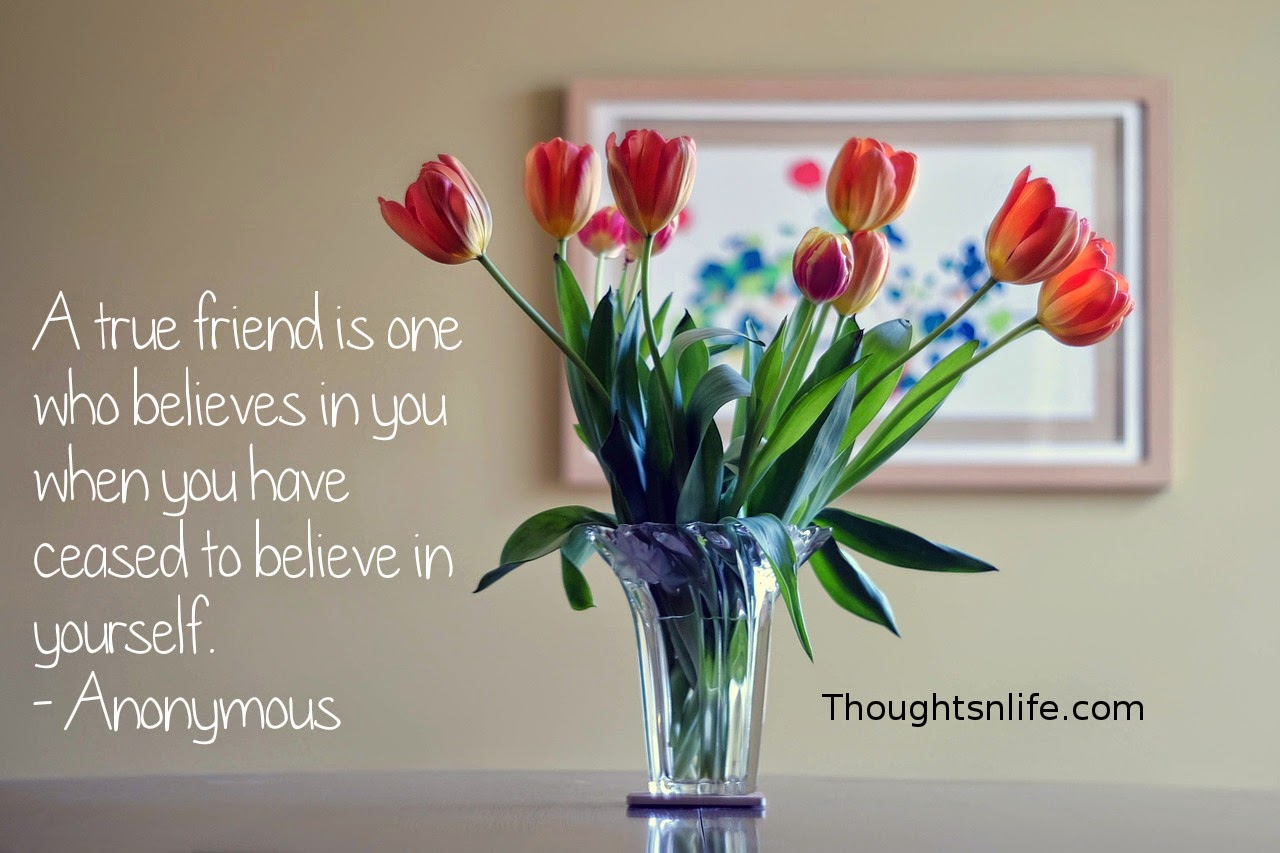 Thoughtsnlife.com : A true friend is one who believes in you when you have ceased to believe in yourself. - Anonymous