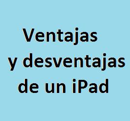 iPad, Ventajas, Desventajas, Tablet, Tecnología