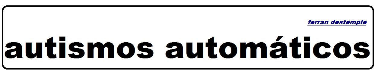 Autismos automáticos.