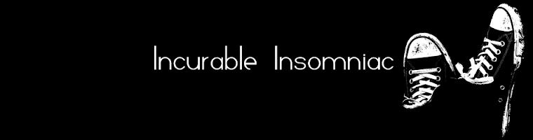 Incurable Insomniac