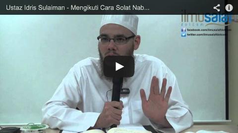 Ustaz Idris Sulaiman – Mengikuti Cara Solat Nabi Satu Kewajipan