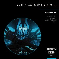 Anti - Slam & W.E.A.P.O.N. - Recoil EP