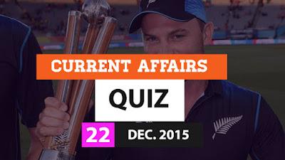 Current Affairs Quiz 22 December 2015