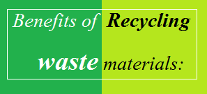 Benefits of Recycling used waste materials