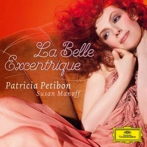 La Belle Excentrique - Patricia Petibon, Susan Manoff, Deutsche Grammophon